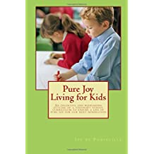 Pure Joy Living for Kids: An inventive and refreshing outline of a visionary school curriculum to ensure a life...