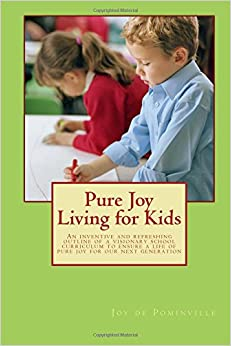 Pure Joy Living for Kids: An inventive and refreshing outline of a visionary school curriculum to ensure a life of pure joy for our next generation