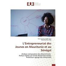 L'Entrepreneuriat des Jeunes en Mauritanie et au Sénégal: Analyse comparative des déterminants Préface éditée par Émile-Michel Hernandez Professeur agrégé des Universités