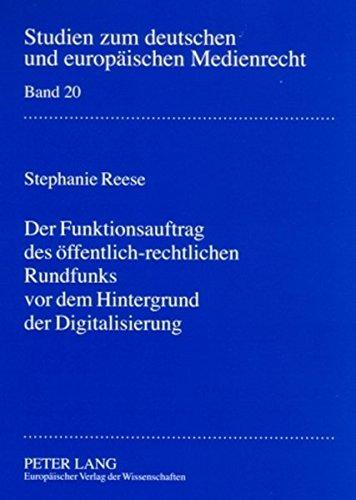 Der Funktionsauftrag des öffentlich-rechtlichen Rundfunks vor dem Hintergrund der Digitalisierung: Zur Konkretisierung des Funktionsauftrages in § 11 ... europäischen Medienrecht) (German Edition)