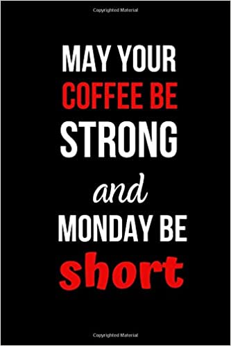 your coffee be strong and monday be short inspirational