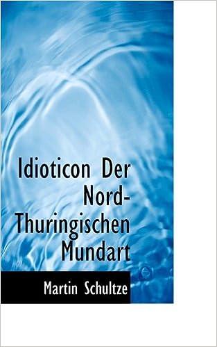 Idioticon Der Nord-Thuringischen Mundart