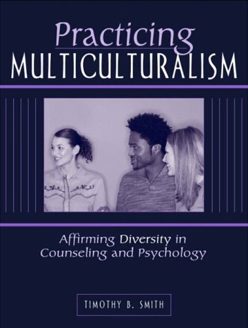 Practicing Multiculturalism: Affirming Diversity in Counseling and Psychology