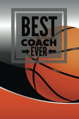 "Best Coach Ever: Basketball Cover Thank You Appreciation Sports Gift | Journal, Exercise Book, Jotter, Notebook, Planner, Composition Book, Memory ... 6""x9"" Softback (Teachers Gifts) (Volume 23)"