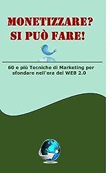 Monetizzare? Si può fare! (Italian Edition)