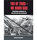 You Up There - We Down There: Schoolboys Deployed as Anti-Aircraft Gun Assistants (Hardback) - Common