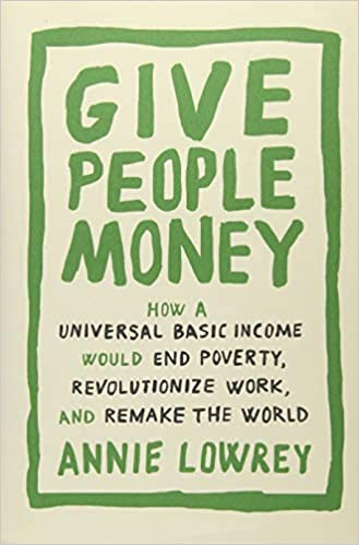 Give People Money: How a Universal Basic Income Would End