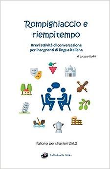Libro PDF Gratis Rompighiaccio E Riempitempo: Brevi Attività Di Conversazione Per Insegnanti Di Lingua Italiana