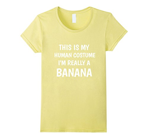 I'm A Banana Costume (Womens This Is My Human Costume I'm Really A Banana Funny T-Shirt Large Lemon)