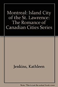 Hardcover Montreal: Island City of the St. Lawrence: The Romance of Canadian Cities Series Book