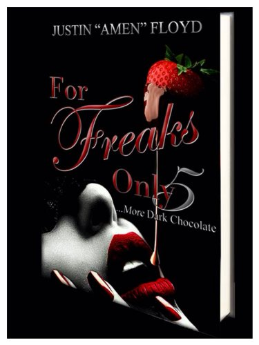 For Freaks Only: Story 5 (More Dark Chocolate)