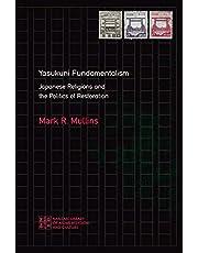 Yasukuni Fundamentalism: Japanese Religions and the Politics of Restoration