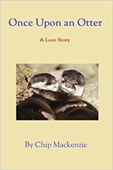 Book Once Upon an Otter: A Love Story by Mr. Chip Mackenzie (2015-01-31)