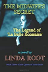The Midwife's Secret:  The Legend of La Belle Ecossaise: Book Three of the Queen of Scots Suite Paperback