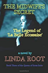 The Midwife's Secret:  The Legend of La Belle Ecossaise: Book Three of the Queen of Scots Suite