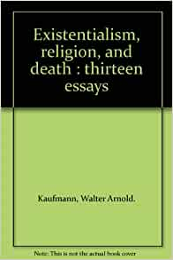 existentialism religion and death thirteen essays Existentialism, religion, and death: thirteen essays ebook / download / online name: existentialism, religion, and death: thirteen essays rating: 83753.