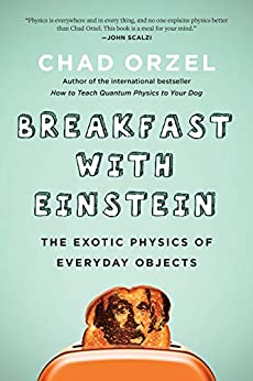 Breakfast with Einstein: The Exotic Physics of Everyday Objects by [Orzel, Chad]