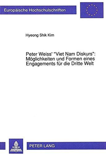 Peter Weiss' «Viet Nam Diskurs»: Möglichkeiten und Formen eines Engagements für die Dritte Welt (Europäische Hochschulschriften / European University ... Universitaires Européennes) (German Edition) by Peter Lang GmbH, Internationaler Verlag der Wissenschaften