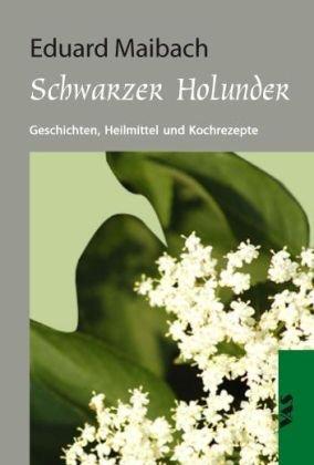Schwarzer Holunder: Geschichten, Heilmittel und Kochrezepte