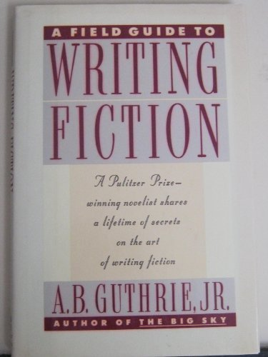 A Field Guide to Writing Fiction A. B. Guthrie