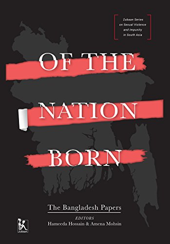 Of the Nation Born: The Bangladesh Papers (Zubaan Series on Sexual Violence and Impunity in South Asia)