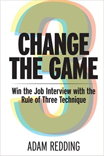 Change The Game Win The Job Interview With The Rule Of Three Technique:  Adam Redding