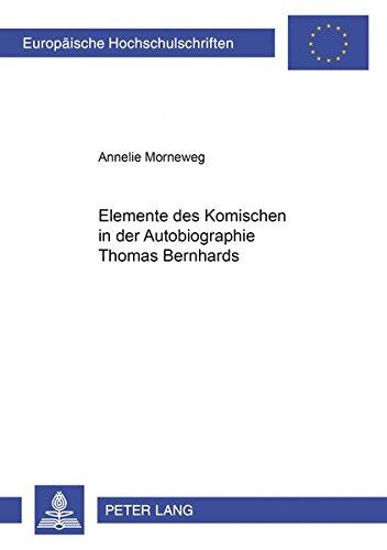 Elemente des Komischen in der Autobiographie Thomas Bernhards (Europäische Hochschulschriften / European University Studies / Publications Universitaires Européennes) (German Edition)