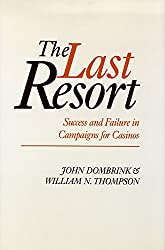 The Last Resort: Success And Failure In Campaigns For Casinos (Nevada Studies in History and Pol Sci)