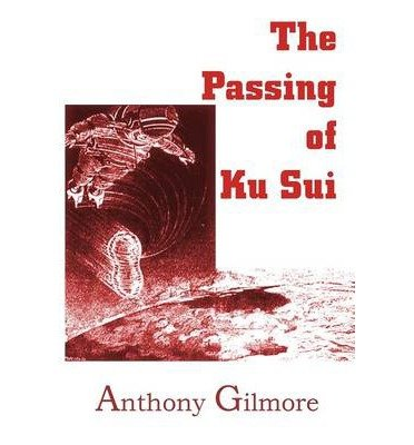 [ The Passing of Ku Sui by Gilmore, Anthony ( Author ) Jul-2013 Paperback ]