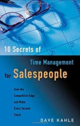 10 Secrets of Time Management for Salespeople: Gain the Competitive Edge and Make Every Second Count