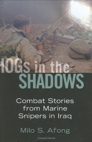 Hogs in the Shadows: Combat Stories from Marine Snipers in Iraq