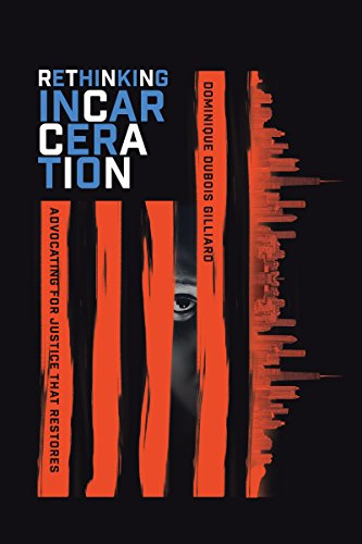 Rethinking Incarceration: Advocating for Justice That Restores