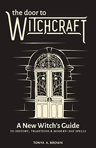 (The Door to Witchcraft: A New Witch's Guide to History, Traditions, and Modern-Day Spells)