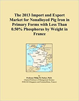The 2013 Import and Export Market for Nonalloyed Pig Iron in Primary Forms with Less Than 0.50% Phosphorus by Weight in France