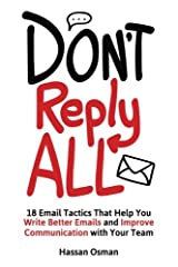 Don't Reply All: 18 Email Tactics That Help You Write Better Emails and Improve Communication with Your Team Paperback