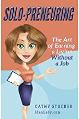 Solo-preneuring: The Art of Earning a Living Without a Job (IdeaLady Guides) (Volume 1) Paperback