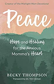 Peace: Hope and Healing for the Anxious Momma's H