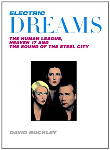 Electric Dreams: The Human League, Heaven 17 and the Sound ...