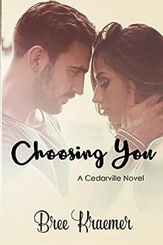 Choosing You (A Cedarville Novel Book 3) by [Kraemer, Bree]