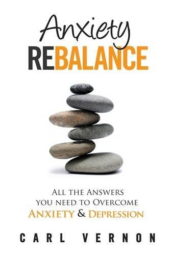 Anxiety Rebalance: All The Answers You Need to Overcome Anxiety and Depression