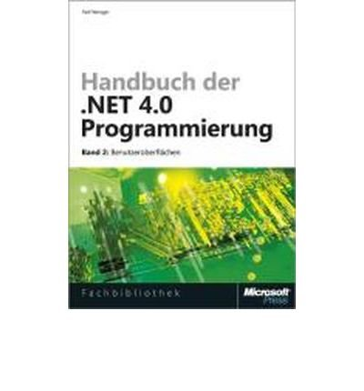 Download Handbuch der .NET 4.0-Programmierung. Band 2: Benutzeroberfl?chen mit WPF, Windows Forms, ASP.NET und Silverlight (Hardback)(German) - Common pdf epub