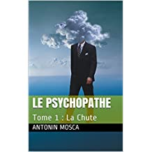 Le Psychopathe: Tome 1 : La Chute (French Edition)