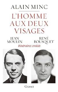 L'homme aux deux visages : Jean Moulin, René Bousquet : itinéraires croisés, Minc, Alain