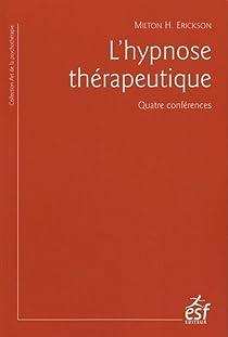 L'hypnose thérapeutique : Quatre conférences par Erickson