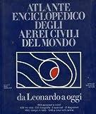 Atlante enciclopedico degli aerei civili del mondo : da Leonardo a oggi