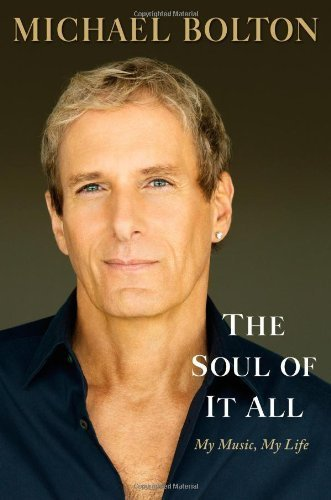 The Soul Of It All: My Music, My Life 1st (first) Edition By Bolton, Michael (2013)