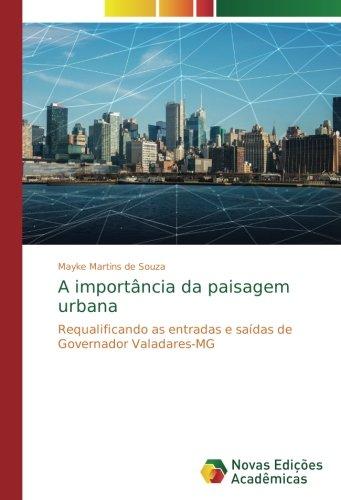 Download A importância da paisagem urbana: Requalificando as entradas e saídas de Governador Valadares-MG (Portuguese Edition) pdf epub