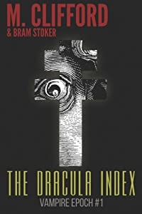 The Dracula Index: Volume 1 (Vampire Epoch) by M. Clifford (2015-09-30)
