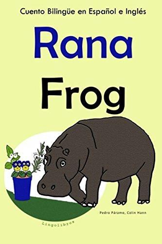 Cuento Bilingue en Ingles y Español: Rana — Frog: Coleccion Aprender Ingles. (Aprender Ingles para Niños) (Spanish Edition) [Pedro Paramo - Colin Hann] (Tapa Blanda)