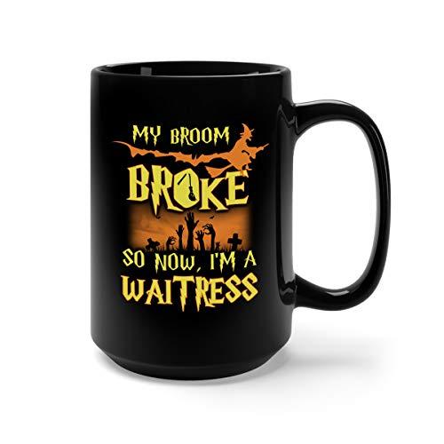 My Broom Broke So Now I'm A Waitress Ceramic Coffee Mug Tea Cup (15oz, Black)